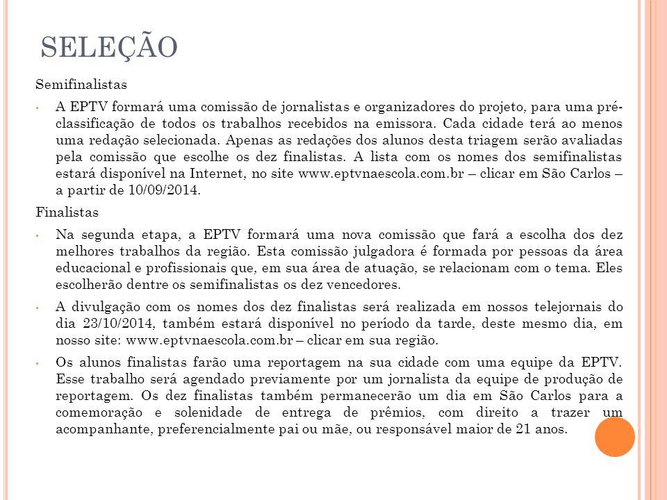 SELEÇÃO Semifinalistas A EPTV formará uma comissão de jornalistas e organizadores do projeto, para uma pré- classificação de todos os trabalhos recebi
