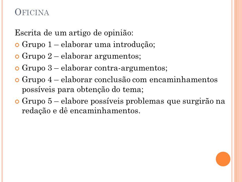 O FICINA Escrita de um artigo de opinião: Grupo 1 – elaborar uma introdução; Grupo 2 – elaborar argumentos; Grupo 3 – elaborar contra-argumentos; Grup