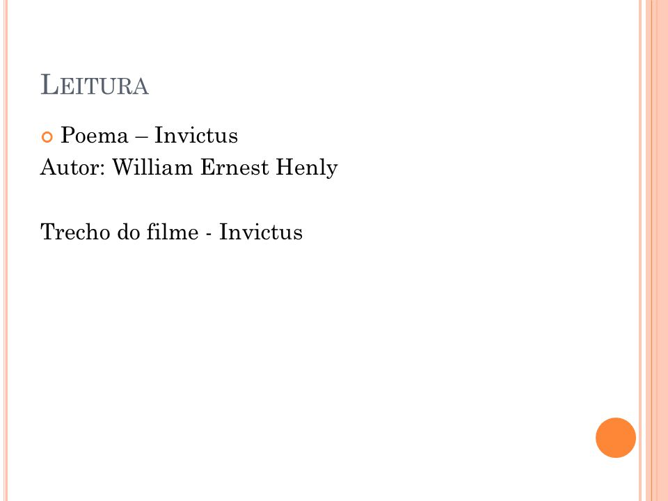 L EITURA Poema – Invictus Autor: William Ernest Henly Trecho do filme - Invictus