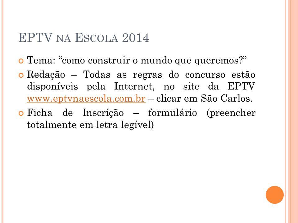 EPTV NA E SCOLA 2014 Tema: como construir o mundo que queremos? Redação – Todas as regras do concurso estão disponíveis pela Internet, no site da EPTV
