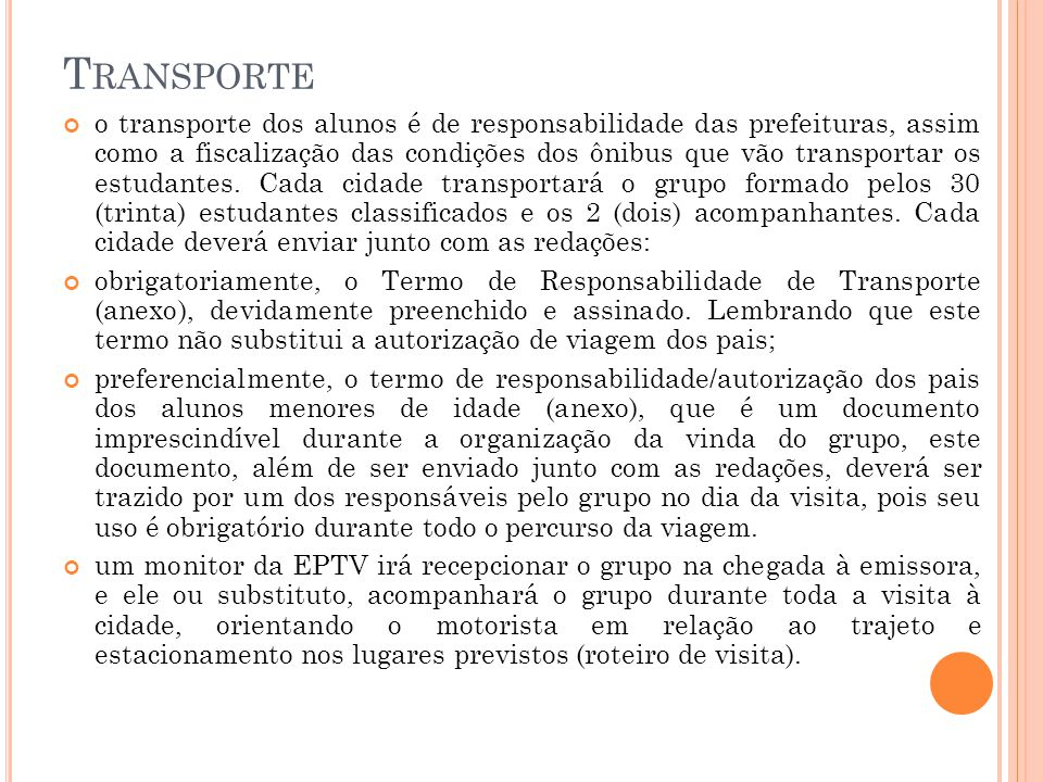 T RANSPORTE o transporte dos alunos é de responsabilidade das prefeituras, assim como a fiscalização das condições dos ônibus que vão transportar os e