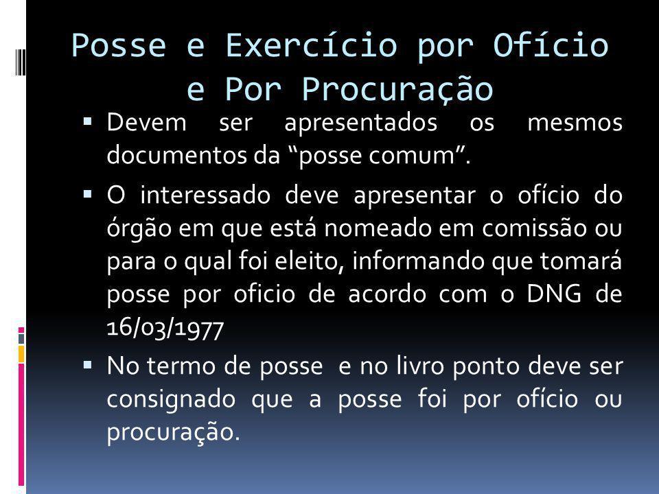 Posse e Exercício por Ofício e Por Procuração Devem ser apresentados os mesmos documentos da posse comum.