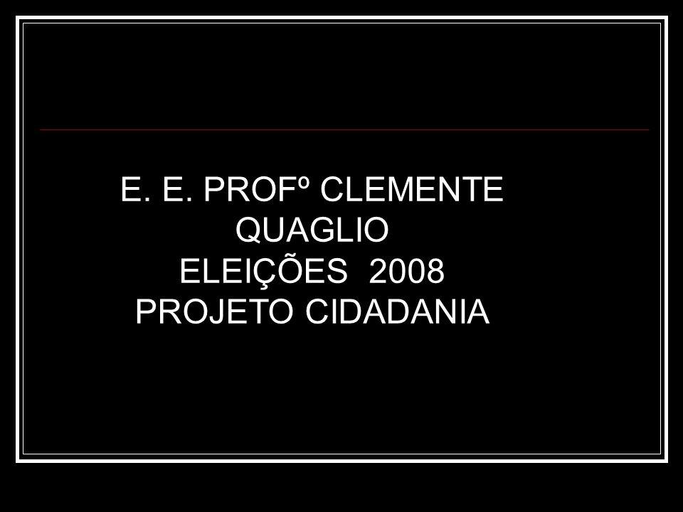 E. E. PROFº CLEMENTE QUAGLIO ELEIÇÕES 2008 PROJETO CIDADANIA