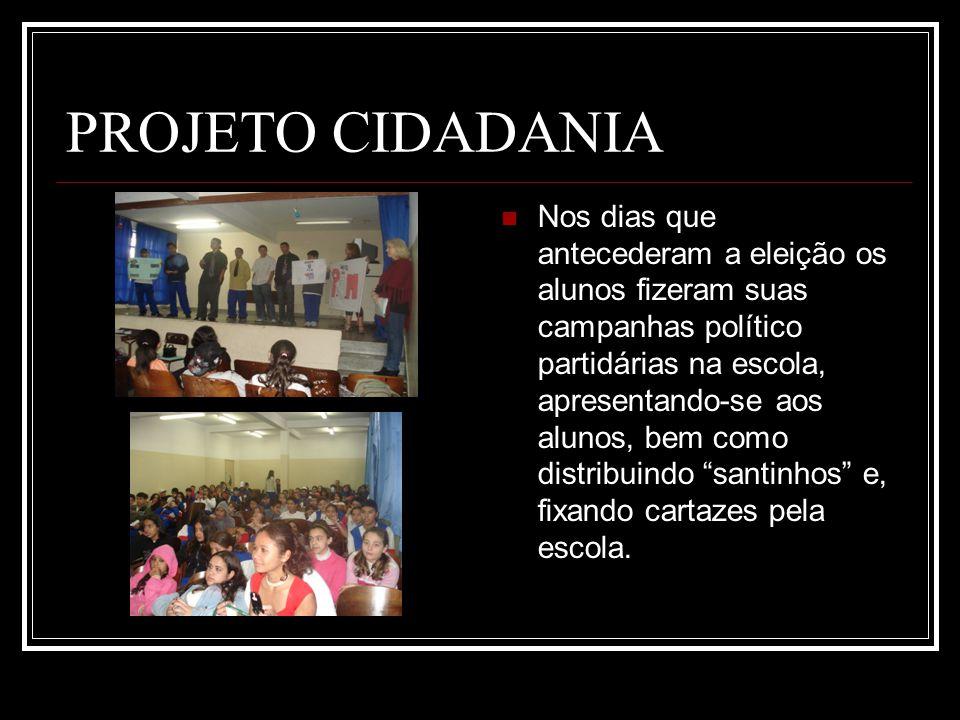 PROJETO CIDADANIA Nos dias que antecederam a eleição os alunos fizeram suas campanhas político partidárias na escola, apresentando-se aos alunos, bem