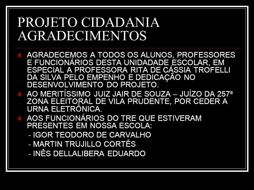 PROJETO CIDADANIA AGRADECIMENTOS AGRADECEMOS A TODOS OS ALUNOS, PROFESSORES E FUNCIONÁRIOS DESTA UNIDADADE ESCOLAR, EM ESPECIAL A PROFESSORA RITA DE C