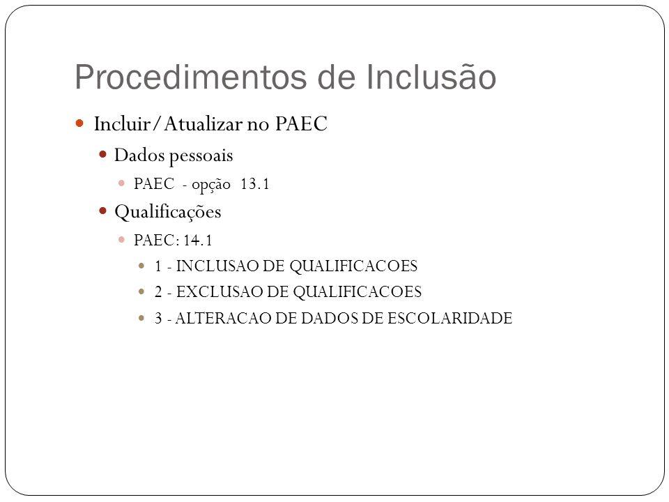 Unidade Escolar Consultar 7.5 - PAEC Dados pessoais (principalmente escolaridade, vantagens, enquadramento) Conta bancária Qualificação Demais dados pertinentes Consultar 11.2.1 e 11.3.1 – PAPC Dados pessoais Escolaridade Vantagens Enquadramento Conta bancária