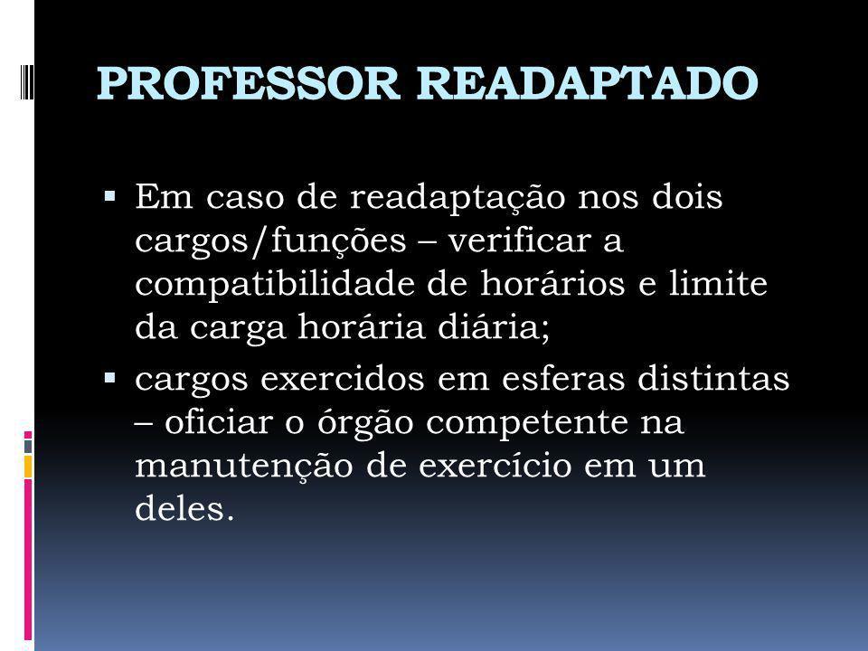 PROFESSOR READAPTADO Em caso de readaptação nos dois cargos/funções – verificar a compatibilidade de horários e limite da carga horária diária; cargos