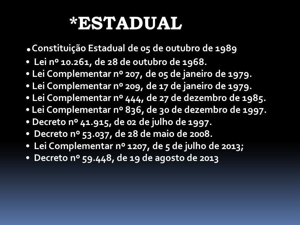 *ESTADUAL. Constituição Estadual de 05 de outubro de 1989 Lei nº 10.261, de 28 de outubro de 1968. Lei Complementar nº 207, de 05 de janeiro de 1979.
