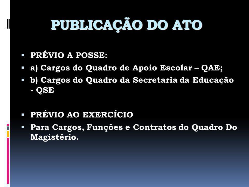 PUBLICAÇÃO DO ATO PRÉVIO A POSSE: a) Cargos do Quadro de Apoio Escolar – QAE; b) Cargos do Quadro da Secretaria da Educação - QSE PRÉVIO AO EXERCÍCIO