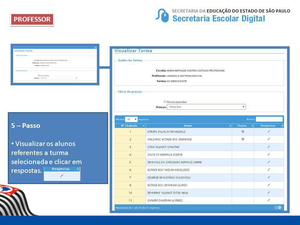 PROFESSOR 5 – Passo Visualizar os alunos referentes a turma selecionada e clicar em respostas.