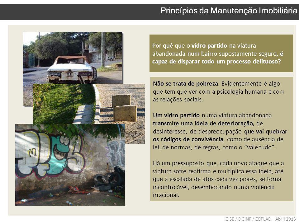 Por quê que o vidro partido na viatura abandonada num bairro supostamente seguro, é capaz de disparar todo um processo delituoso? CISE / DGINF / CEPLA