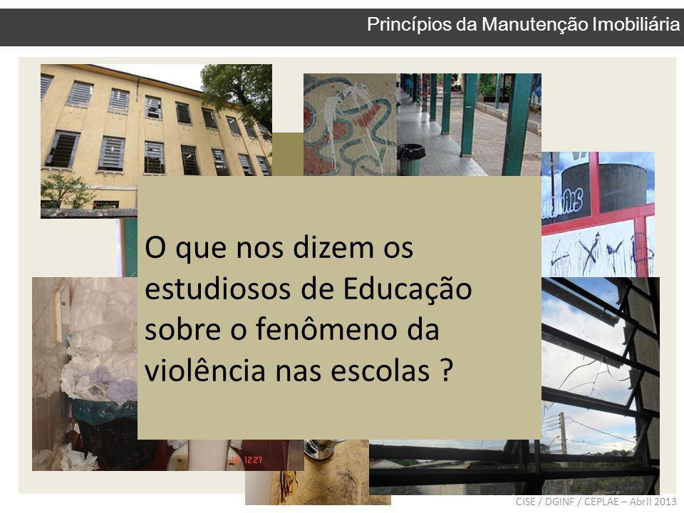 Podemos estender essa compreensão para o problema do vandalismo nas escolas? CISE / DGINF / CEPLAE – Abril 2013 Princípios da Manutenção Imobiliária O