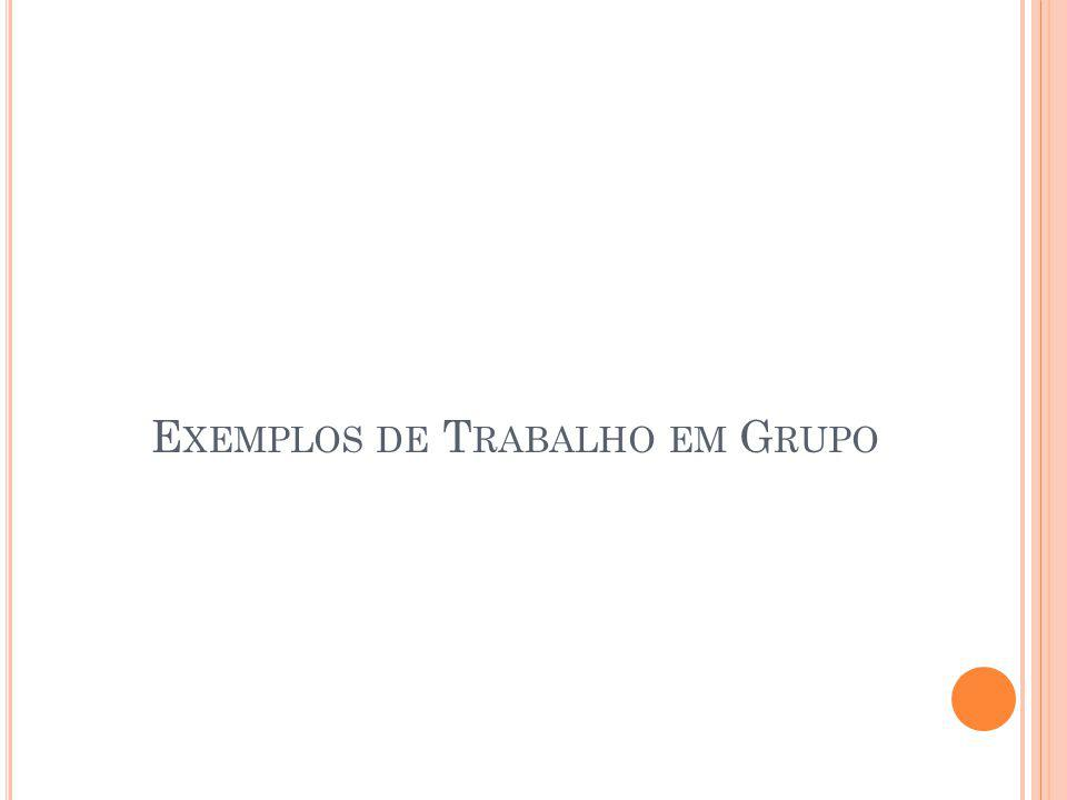 E XEMPLOS DE T RABALHO EM G RUPO