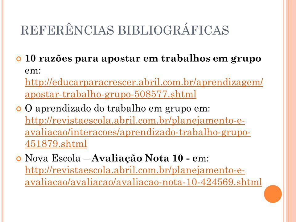 REFERÊNCIAS BIBLIOGRÁFICAS 10 razões para apostar em trabalhos em grupo em: http://educarparacrescer.abril.com.br/aprendizagem/ apostar-trabalho-grupo