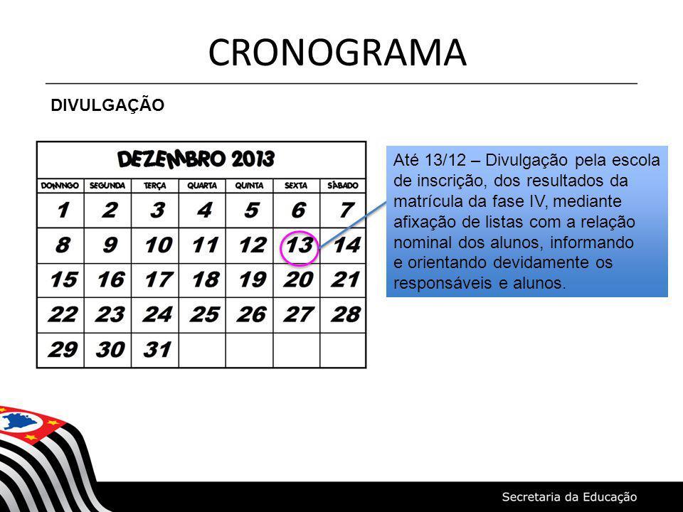 CRONOGRAMA DIVULGAÇÃO Até 13/12 – Divulgação pela escola de inscrição, dos resultados da matrícula da fase IV, mediante afixação de listas com a relaç