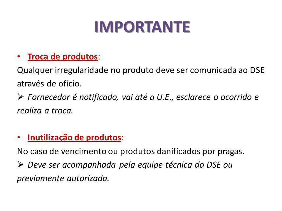 IMPORTANTE Troca de produtos: Qualquer irregularidade no produto deve ser comunicada ao DSE através de ofício.