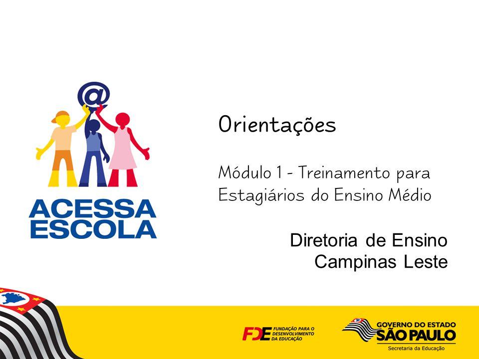 Orientações Módulo 1 - Treinamento para Estagiários do Ensino Médio Diretoria de Ensino Campinas Leste