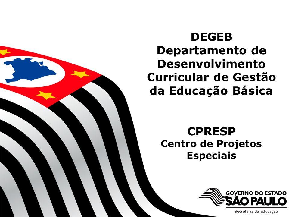 SECRETARIA DA EDUCAÇÃO Coordenadoria de Gestão da Educação Básica DEGEB Departamento de Desenvolvimento Curricular de Gestão da Educação Básica CPRESP Centro de Projetos Especiais 2