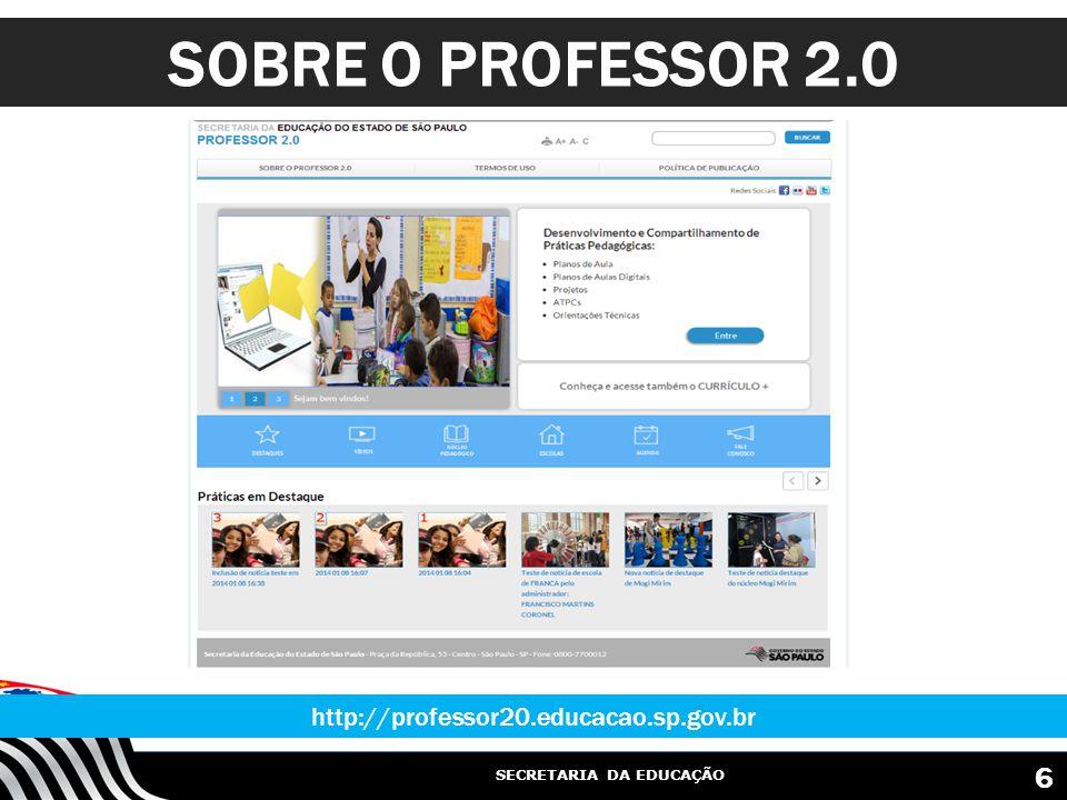SECRETARIA DA EDUCAÇÃO SOBRE O PROFESSOR 2.0 http://professor20.educacao.sp.gov.br 6