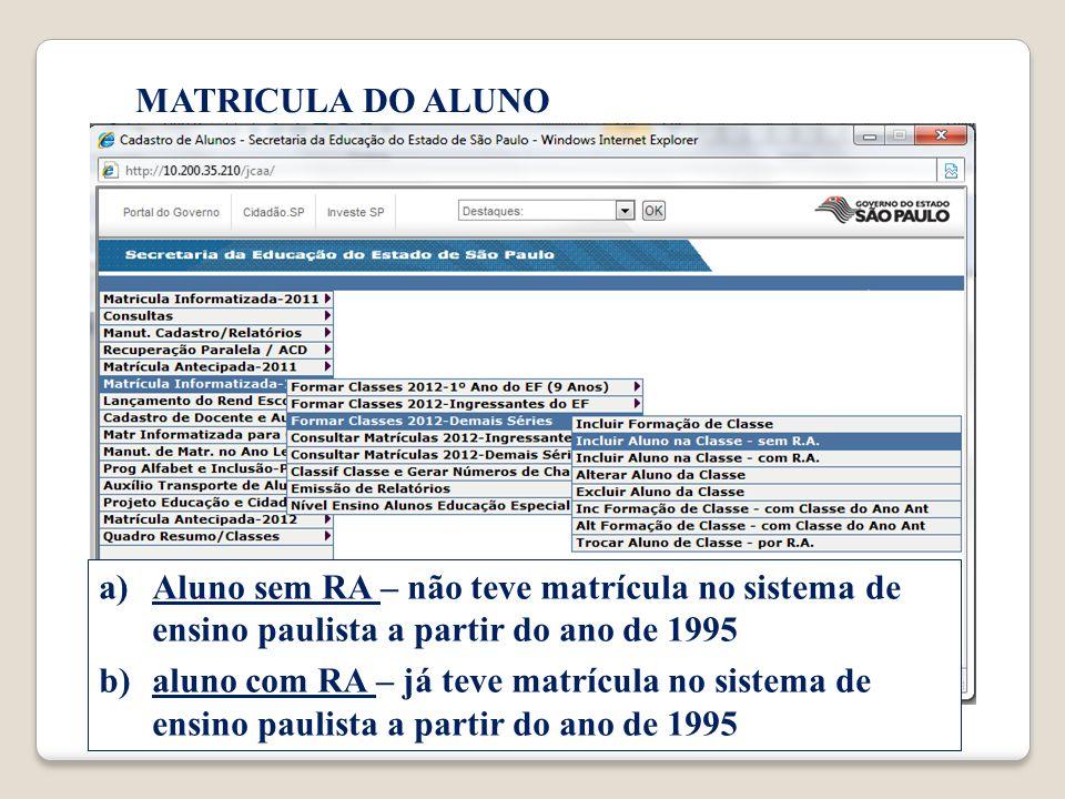 MATRICULA DO ALUNO a)Aluno sem RA – não teve matrícula no sistema de ensino paulista a partir do ano de 1995 b)aluno com RA – já teve matrícula no sistema de ensino paulista a partir do ano de 1995