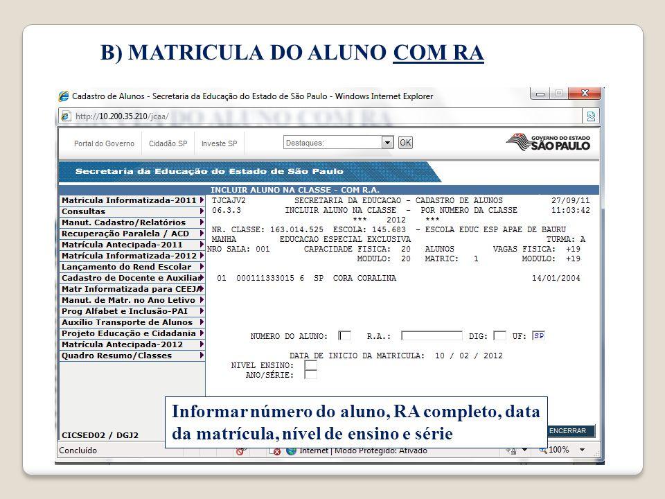 B) MATRICULA DO ALUNO COM RA Informar número do aluno, RA completo, data da matrícula, nível de ensino e série
