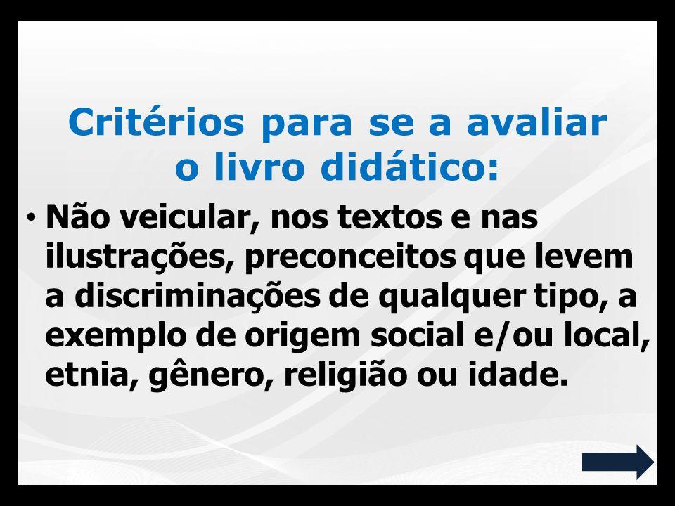 Critérios para se a avaliar o livro didático: Não veicular, nos textos e nas ilustrações, preconceitos que levem a discriminações de qualquer tipo, a