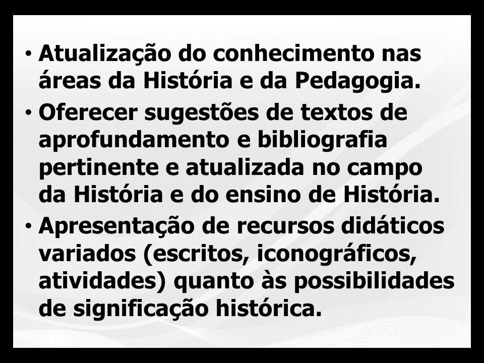 Atualização do conhecimento nas áreas da História e da Pedagogia. Oferecer sugestões de textos de aprofundamento e bibliografia pertinente e atualizad