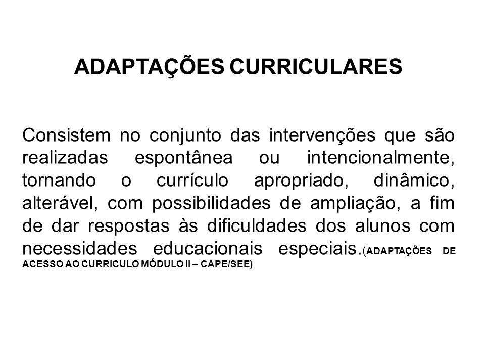 ADAPTAÇÕES CURRICULARES Consistem no conjunto das intervenções que são realizadas espontânea ou intencionalmente, tornando o currículo apropriado, din