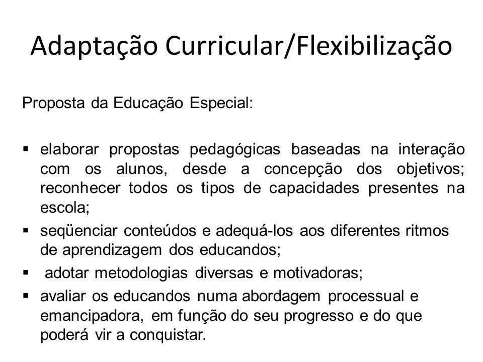 Adaptação Curricular/Flexibilização Proposta da Educação Especial: elaborar propostas pedagógicas baseadas na interação com os alunos, desde a concepç