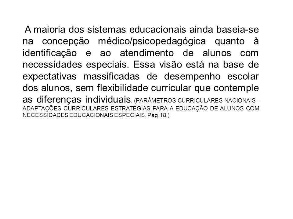 A maioria dos sistemas educacionais ainda baseia-se na concepção médico/psicopedagógica quanto à identificação e ao atendimento de alunos com necessid