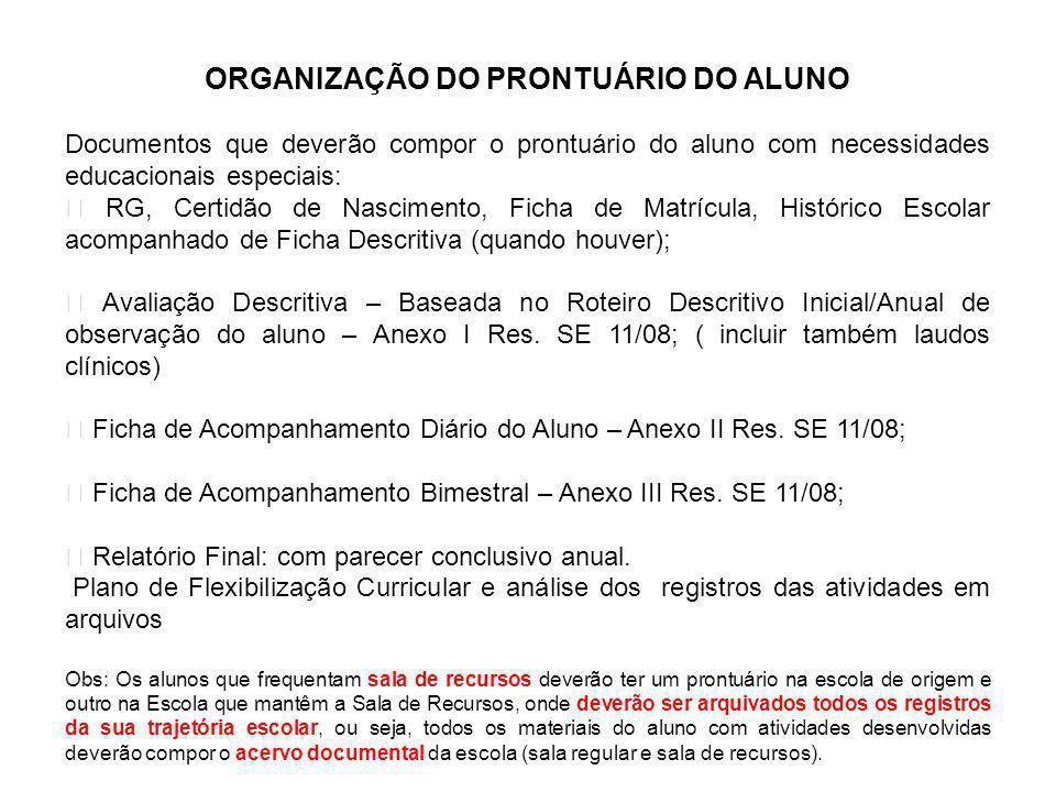 ORGANIZAÇÃO DO PRONTUÁRIO DO ALUNO Documentos que deverão compor o prontuário do aluno com necessidades educacionais especiais: RG, Certidão de Nascim