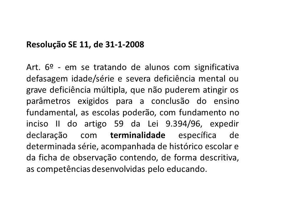 Resolução SE 11, de 31-1-2008 Art. 6º - em se tratando de alunos com significativa defasagem idade/série e severa deficiência mental ou grave deficiên