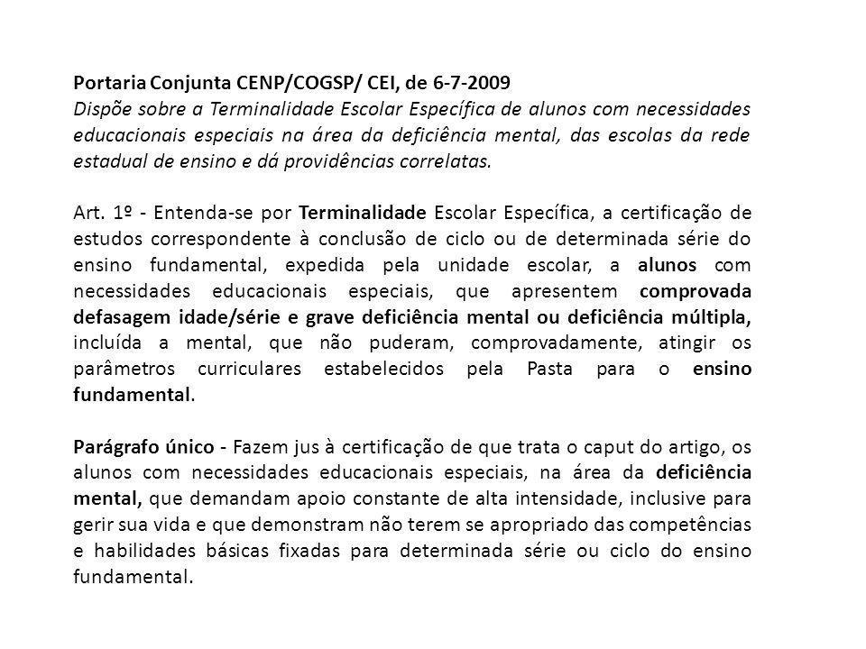 Portaria Conjunta CENP/COGSP/ CEI, de 6-7-2009 Dispõe sobre a Terminalidade Escolar Específica de alunos com necessidades educacionais especiais na ár