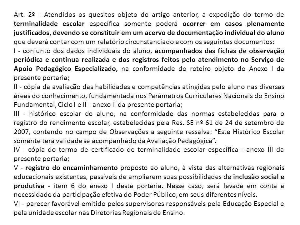 Art. 2º - Atendidos os quesitos objeto do artigo anterior, a expedição do termo de terminalidade escolar específica somente poderá ocorrer em casos pl