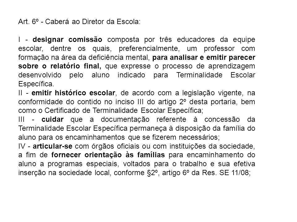 Art. 6º - Caberá ao Diretor da Escola: I - designar comissão composta por três educadores da equipe escolar, dentre os quais, preferencialmente, um pr