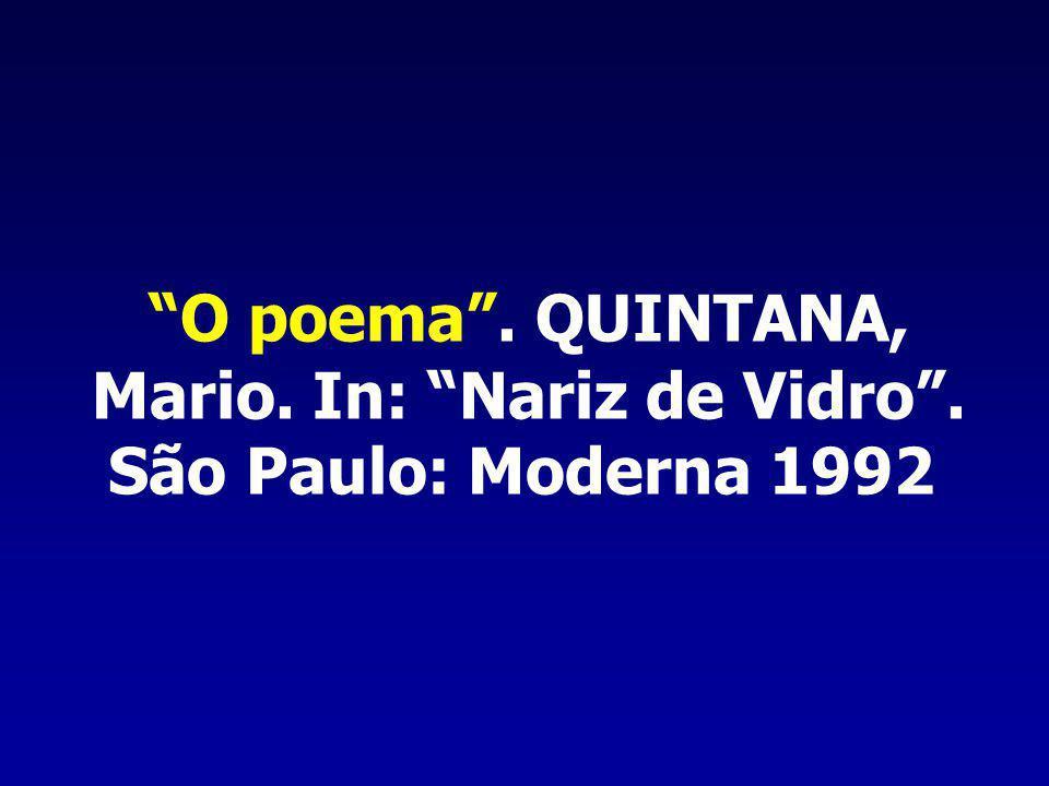 O poema. QUINTANA, Mario. In: Nariz de Vidro. São Paulo: Moderna 1992