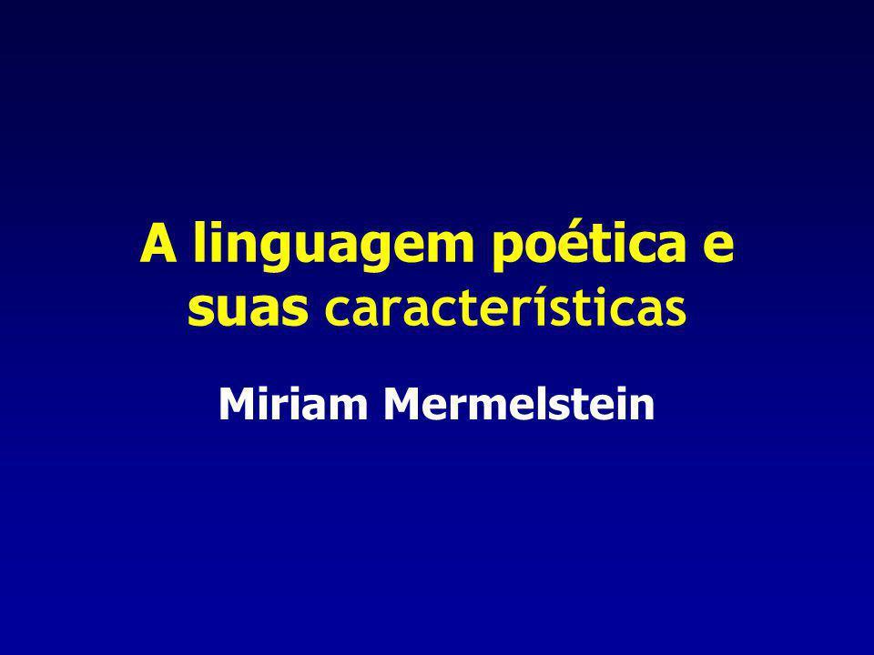A linguagem poética e suas características Miriam Mermelstein