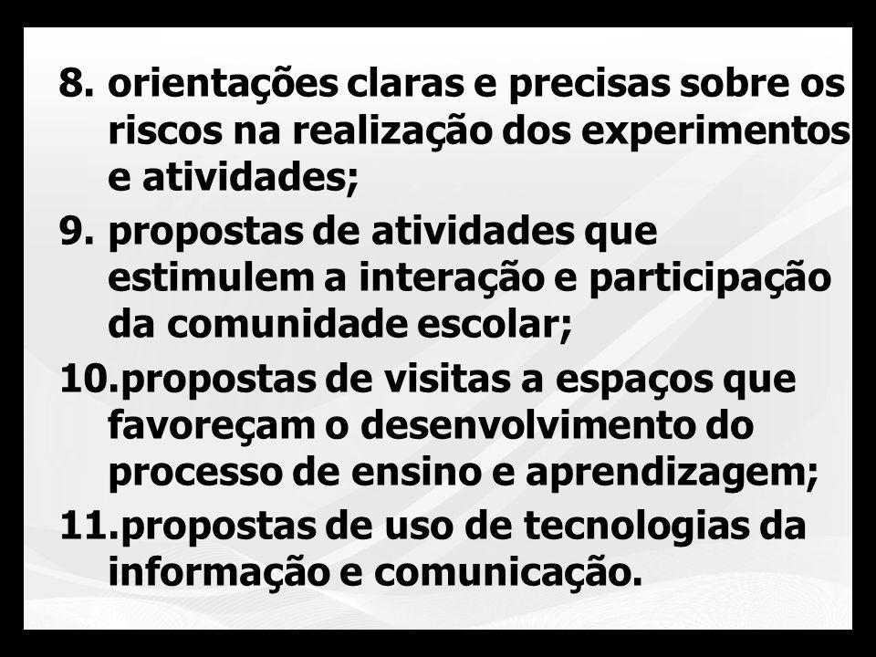 8.orientações claras e precisas sobre os riscos na realização dos experimentos e atividades; 9.propostas de atividades que estimulem a interação e par
