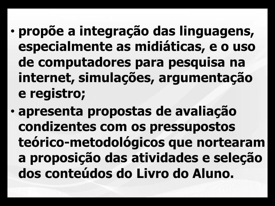 propõe a integração das linguagens, especialmente as midiáticas, e o uso de computadores para pesquisa na internet, simulações, argumentação e registr
