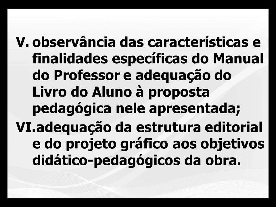 V.observância das características e finalidades específicas do Manual do Professor e adequação do Livro do Aluno à proposta pedagógica nele apresentad