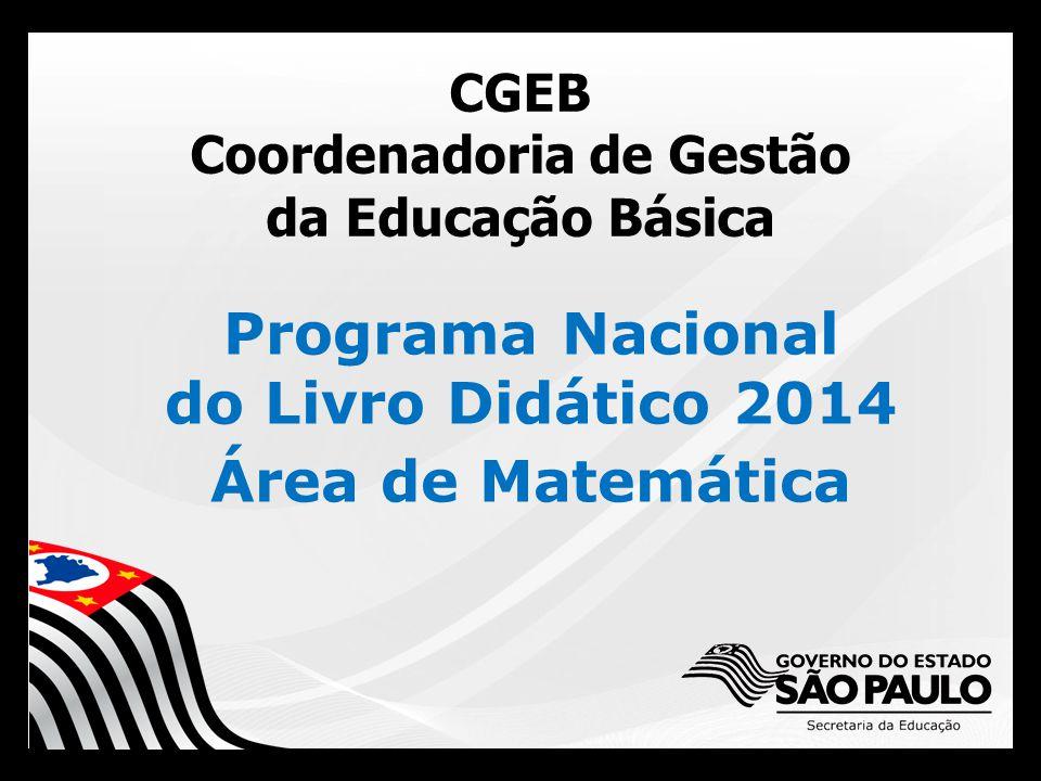 CGEB Coordenadoria de Gestão da Educação Básica Programa Nacional do Livro Didático 2014 Área de Matemática