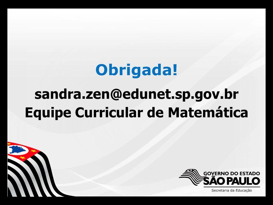 Obrigada! sandra.zen@edunet.sp.gov.br Equipe Curricular de Matemática