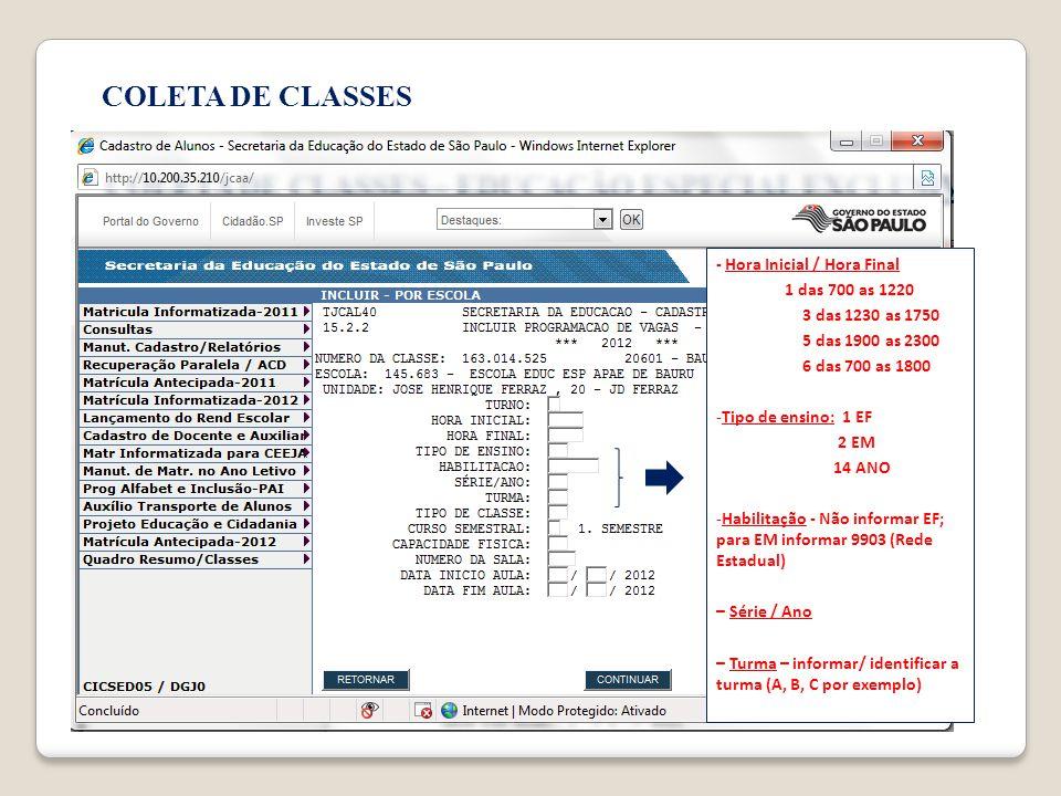 COLETA DE CLASSES - Hora Inicial / Hora Final 1 das 700 as 1220 3 das 1230 as 1750 5 das 1900 as 2300 6 das 700 as 1800 -Tipo de ensino: 1 EF 2 EM 14