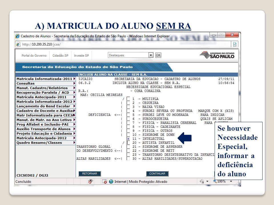 A) MATRICULA DO ALUNO SEM RA Se houver Necessidade Especial, informar a deficiência do aluno