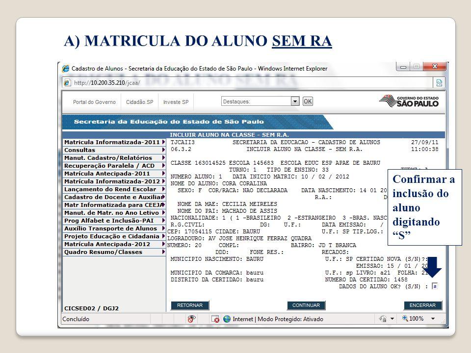 A) MATRICULA DO ALUNO SEM RA Confirmar a inclusão do aluno digitando S
