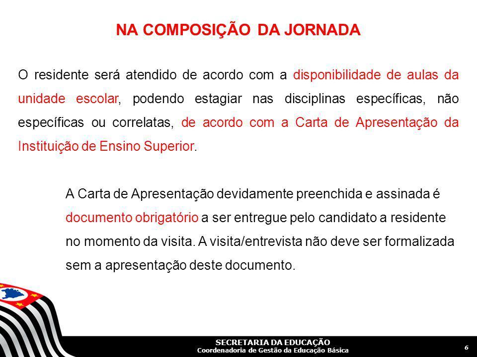 SECRETARIA DA EDUCAÇÃO Coordenadoria de Gestão da Educação Básica NA COMPOSIÇÃO DA JORNADA O residente será atendido de acordo com a disponibilidade d