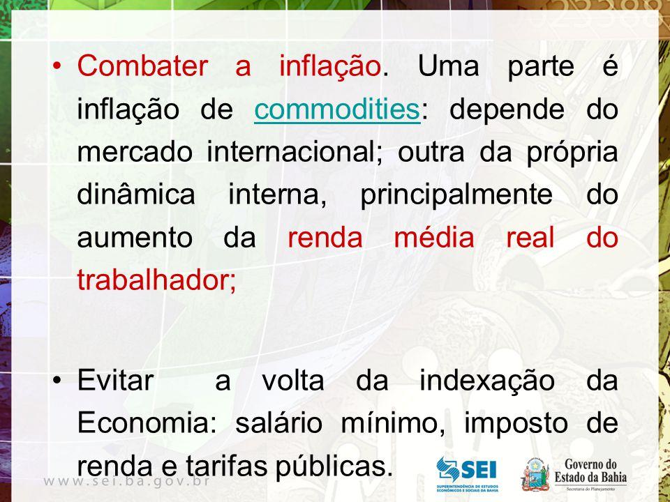 Combater a inflação. Uma parte é inflação de commodities: depende do mercado internacional; outra da própria dinâmica interna, principalmente do aumen