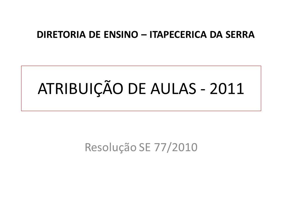 ATRIBUIÇÃO DE AULAS - 2011 Resolução SE 77/2010 DIRETORIA DE ENSINO – ITAPECERICA DA SERRA