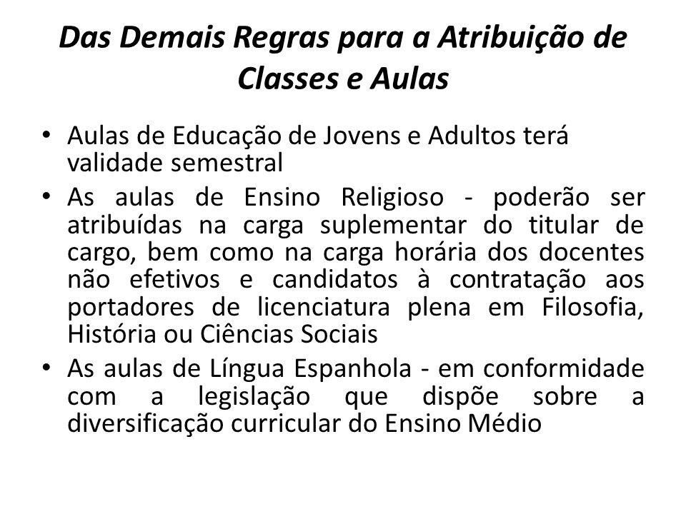 Das Demais Regras para a Atribuição de Classes e Aulas Aulas de Educação de Jovens e Adultos terá validade semestral As aulas de Ensino Religioso - po