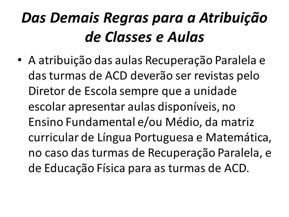 Das Demais Regras para a Atribuição de Classes e Aulas A atribuição das aulas Recuperação Paralela e das turmas de ACD deverão ser revistas pelo Diret